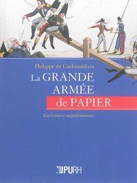La grande armée de papier : caricatures napoléoniennes
