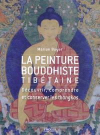 La peinture bouddhiste tibétaine : découvrir, comprendre et conserver les thangkas