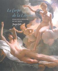 Le corps de la liberté : essais sur la peinture du XIXe siècle