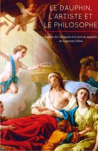 Le dauphin, l'artiste et le philosophe : autour de l'Allégorie à la mort du dauphin de Lagrenée l'Aîné