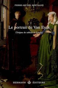 Le portrait de Van Eyck : l'énigme du tableau de Londres