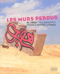 Les murs perdus : calligraffiti : voyage à travers la Tunisie