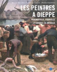 Les peintres à Dieppe et ses environs : Varengeville, Pourville et Arques-la-Bataille