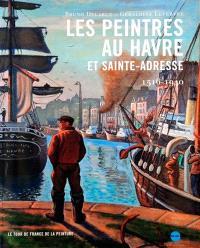 Les peintres au Havre et Sainte-Adresse : 1516-1940