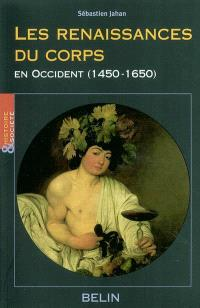 Les renaissances du corps en Occident, 1450-1650