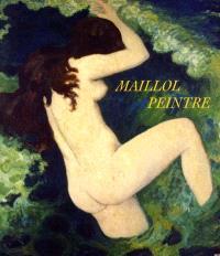 Maillol peintre : exposition, Paris, Fondation Dina Vierny-Musée Maillol, 6 juin-20 oct. 2001