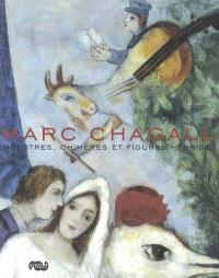 Marc Chagall : monstres, chimères et figures hybrides : exposition, Nice, Musée Chagall, juin-oct. 2007