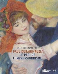 Paul Durand-Ruel, le pari de l'impressionnisme : l'album de l'exposition