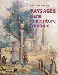 Paysages dans la peinture romaine : aux origines d'un genre pictural