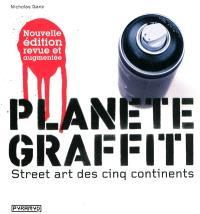 Planète graffiti : street art des cinq continents