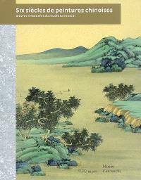 Six siècles de peintures chinoises : oeuvres restaurées du Musée Cernuschi : exposition, Paris, Musée Cernuschi, du 20 février au 28 juin 2009