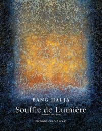 Souffle de lumière : Bang Hai-Ja, oeuvres 1997-2006