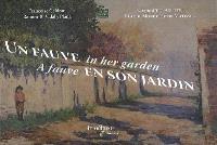 Un fauve en son jardin : Georgette Agutte, Claude Monet, Henri Matisse... = A fauve in her garden