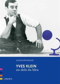 Yves Klein : au-delà du bleu