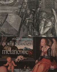 Albrecht Dürer, Lucas Cranach : mélancolie(s)