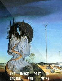 Une image peut en cacher une autre : Arcimboldo, Dali, Raetz : exposition, Paris, Galerie nationale du Grand Palais, 8 avril-6 juillet 2009