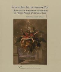 A la recherche du rameau d'or : l'invention du Ravissement de saint Paul : de Nicolas Poussin à Charles Le Brun