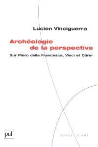 Archéologie de la perspective : sur Piero della Francesca, Vinci et Dürer