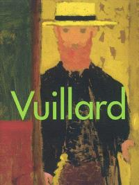 Edouard Vuillard, 1868-1940 : National gallery of art, Washington, janv.-avril 2003 ; Musée des beaux-arts de Montréal, mai-août 2003 Galeries nationales du Grand Palais, Paris, sept. 2003-janv. 2004...
