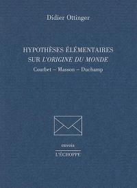 Hypothèses élémentaires sur L'origine du monde : Courbet, Masson, Duchamp