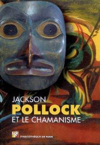 Jackson Pollock et le chamanisme : exposition, Pinacothèque de Paris, 15 oct. 2008 au 15 févr. 2009 : exposition, Paris, Pinacothèque, du 2008 au 2009