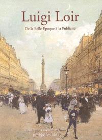 Luigi Loir (1845-1916), peintre : de la Belle Epoque à la publicité : catalogue raisonné. Volume 1