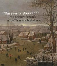 Marguerite Yournecar et la peinture flamande = Marguerite Yourcenar en de Vlaamse schilderkunst