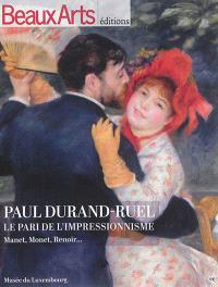 Paul Durand-Ruel : le pari de l'impressionnisme : Manet, Monet, Renoir...