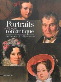 Portraits de l'époque romantique : une passion de collectionneur : exposition, Châtenay-Malabry, Maison de Chateaubriand La Vallée-aux-Loups, du 29 avril au 14 décembre 2014