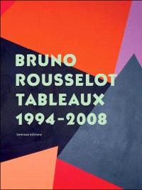 Bruno Rousselot : tableaux, 1994-2008