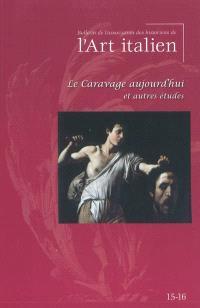 Bulletin de l'Association des historiens de l'art italien. n° 15-16, Le Caravage aujourd'hui et autres études