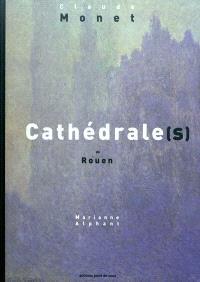 Cathédrale(s) de Rouen : Claude Monet