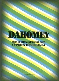 Dahomey : rois et dieux = Dahomey : kings and gods