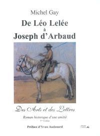 De Léo Lelée à Joseph d'Arbaud : des arts et des lettres : roman historique d'une amitié