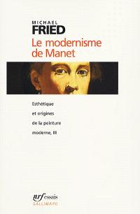 Esthétique et origines de la peinture moderne. Volume 3, Le modernisme de Manet ou Le visage de la peinture dans les années 1860