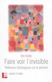 Faire voir l'invisible : réflexions théologiques sur la peinture