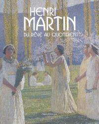 Henri Martin (1860-1943) : du rêve au quotidien : peintures conservées dans les collections publiques françaises