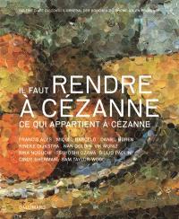 Il faut rendre à Cézanne ce qui appartient à Cézanne : exposition, Galerie d'art du conseil général des Bouches-du Rhône, Aix-en-Provence, 5 oct.-31 déc. 2006 ; Collection Lambert en Avignon, 23 févr.-16 mai 2007