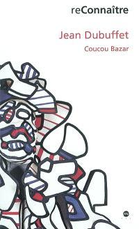Jean Dubuffet : Coucou bazar : exposition, Colmar, Musée d'Unterlinden, 29 juin-20 oct. 2002