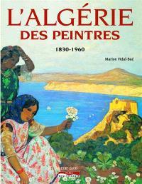L'Algérie des peintres : 1830-1960