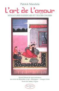 L'art de l'amour : miniatures indiennes et textes choisis : recueil illustré de rares miniatures des écoles du Râjasthân et des Montagnes : Kângrâ, Guler : textes des Vedas à Tagore