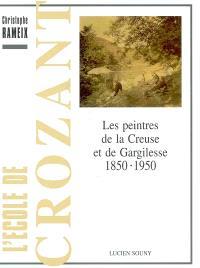 L'école de Crozant : les peintres de la Creuse et de Gargilesse, 1850-1950