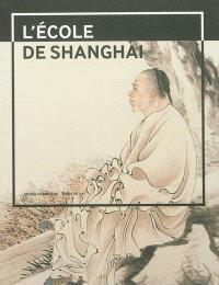 L'école de Shanghai, 1840-1920 : peintures et calligraphies du musée de Shanghai : exposition, Paris, Musée Cernuschi, du 8 mars au 30 juin 2013