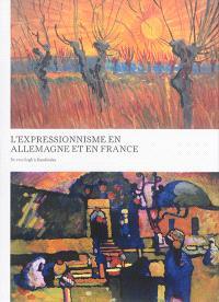 L'expressionnisme en Allemagne et en France : de Van Gogh à Kandinsky