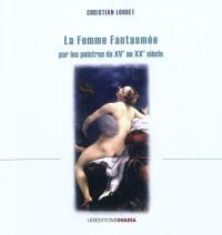 La femme fantasmée par les peintres du XVe au XXe siècle