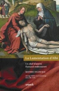 La Lamentation d'Albi, un chef-d'oeuvre flamand redécouvert