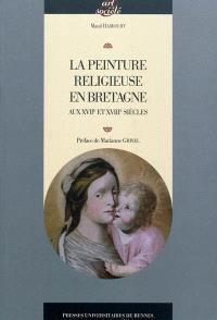 La peinture religieuse en Bretagne : aux XVIIe et XVIIIe siècles