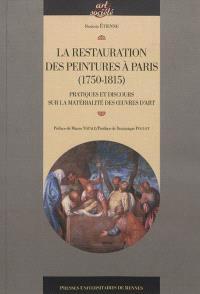 La restauration des peintures à Paris (1750-1815) : pratiques et discours sur la matérialité des oeuvres d'art