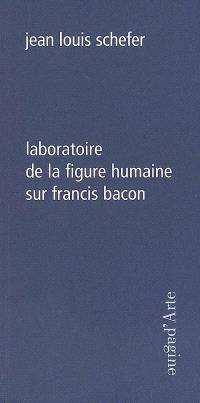 Laboratoire de la figure humaine : sur Francis Bacon