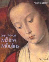 Le maître de Moulins : Jean Prévost